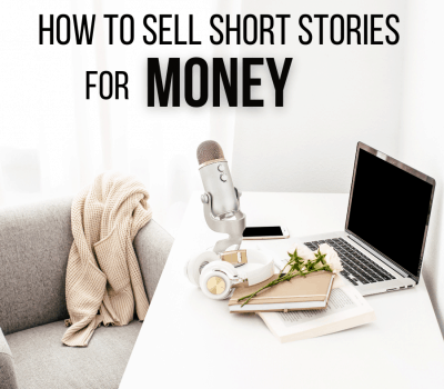 How to Sell Short Stories for Money